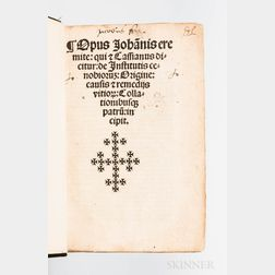 John Cassian (c. AD 360-c. 435) Opus Johan[n]is Eremite[a]: qui et Cassianus Dicitur: de Institutis C[o]enobiorum: Origine: Causis et R