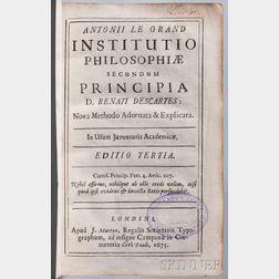 Le Grand, Antoine (1629-1699) and Rene Descartes (1596-1650) Institutio Philosophiae Secundum Principia.