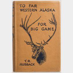 Hubback, Theodore R. (1872-1942) To Far Western Alaska for Big Game.