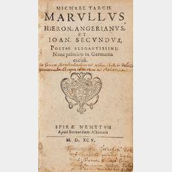 Marullus, Michael Tarchaniota (1458-1500);   Hieronymus Angerianus (d. 1535); and Johannes Secundus (1511-1536) Poetae Elegantissimi