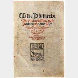 Plutarch (c. AD 46-AD 120) Vitae Plutarchi Cheronei Novissime Post Jodocu[m] Badius Asce[n]sium.